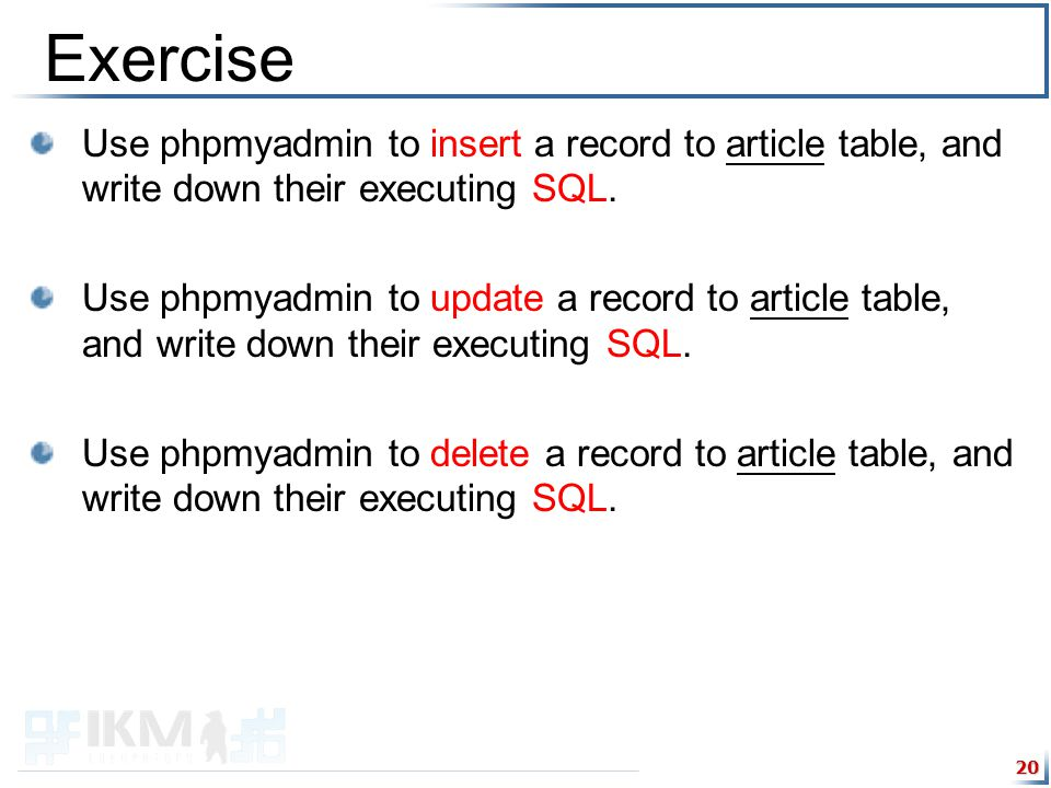 20 Exercise Use phpmyadmin to insert a record to article table, and write down their executing SQL.