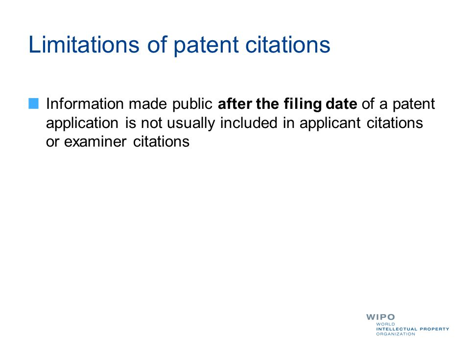 Limitations of patent citations Information made public after the filing date of a patent application is not usually included in applicant citations or examiner citations