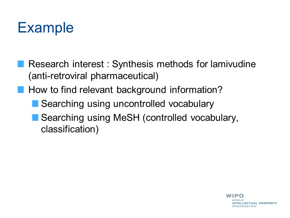 Example Research interest : Synthesis methods for lamivudine (anti-retroviral pharmaceutical) How to find relevant background information? Searching u