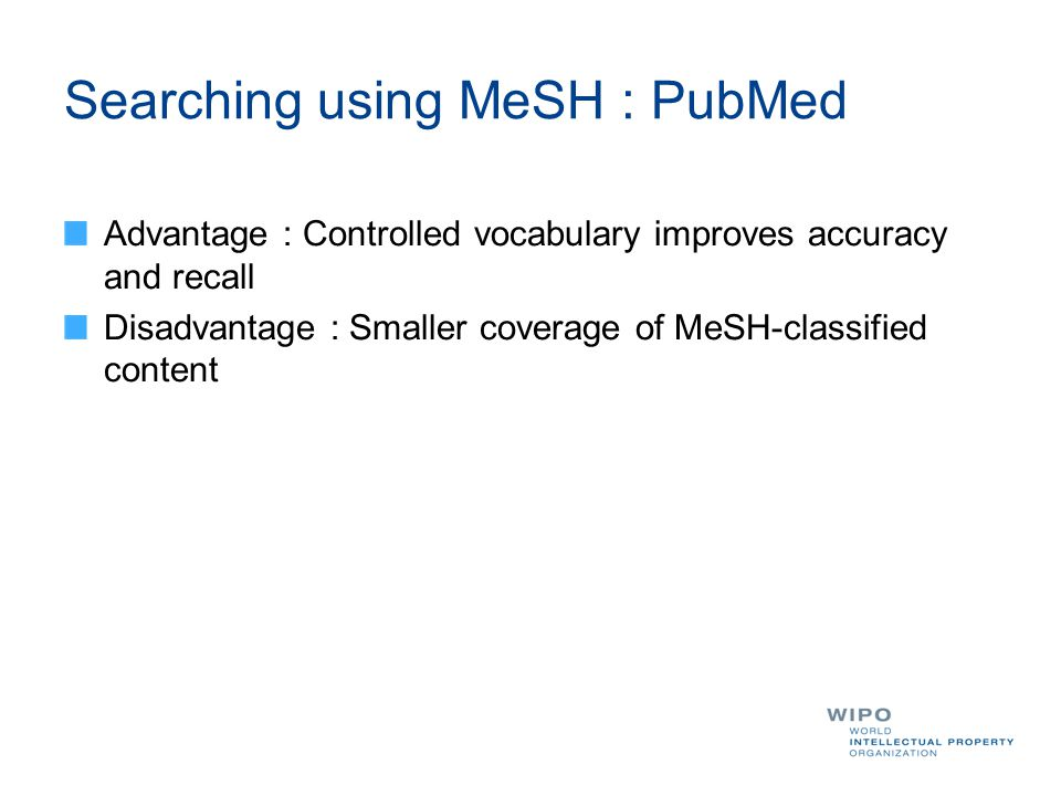 Advantage : Controlled vocabulary improves accuracy and recall Disadvantage : Smaller coverage of MeSH-classified content