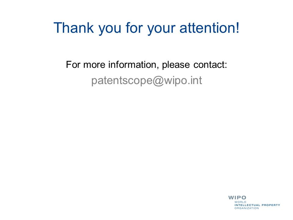 Thank you for your attention! For more information, please contact: patentscope@wipo.int