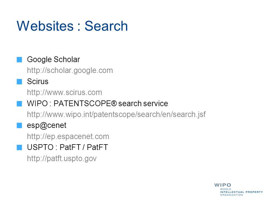 Websites : Search Google Scholar http://scholar.google.com Scirus http://www.scirus.com WIPO : PATENTSCOPE® search service http://www.wipo.int/patentscope/search/en/search.jsf esp@cenet http://ep.espacenet.com USPTO : PatFT / PatFT http://patft.uspto.gov