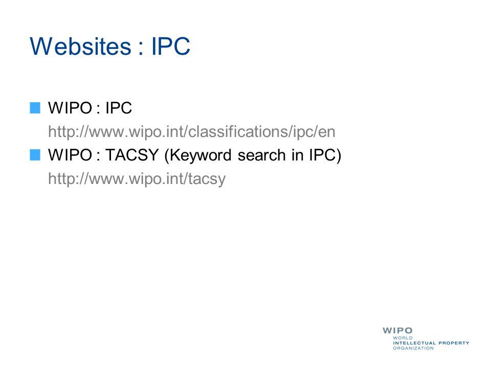 Websites : IPC WIPO : IPC http://www.wipo.int/classifications/ipc/en WIPO : TACSY (Keyword search in IPC) http://www.wipo.int/tacsy