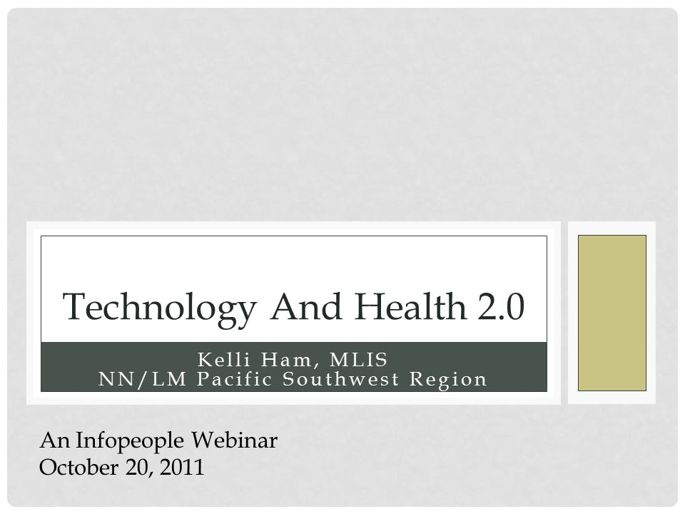 Kelli Ham, MLIS NN/LM Pacific Southwest Region Technology And Health 2.0 An Infopeople Webinar October 20, 2011