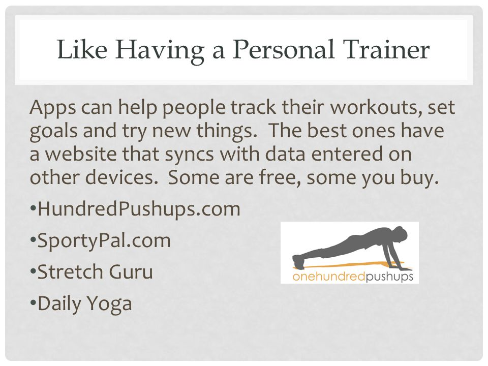 Like Having a Personal Trainer Apps can help people track their workouts, set goals and try new things.