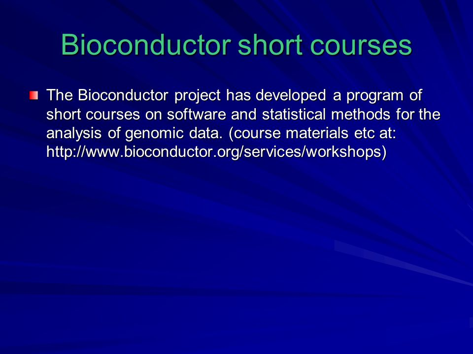 Bioconductor short courses The Bioconductor project has developed a program of short courses on software and statistical methods for the analysis of genomic data.