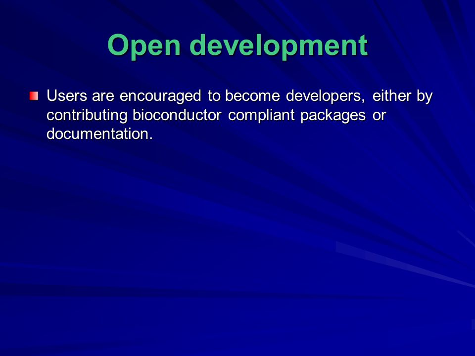 Open development Users are encouraged to become developers, either by contributing bioconductor compliant packages or documentation.