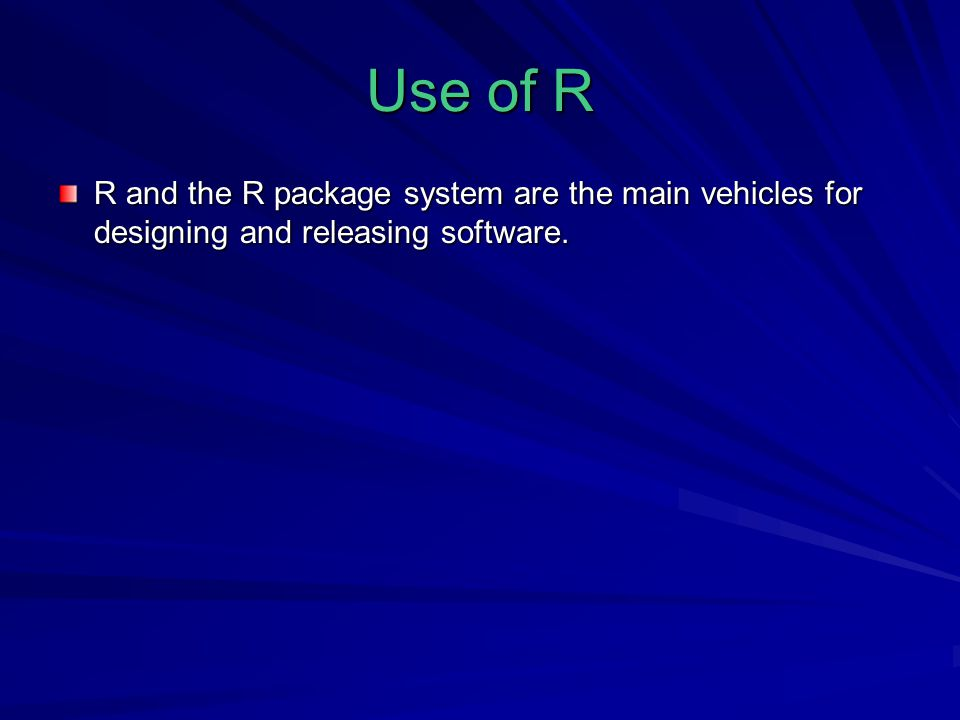 Use of R R and the R package system are the main vehicles for designing and releasing software.