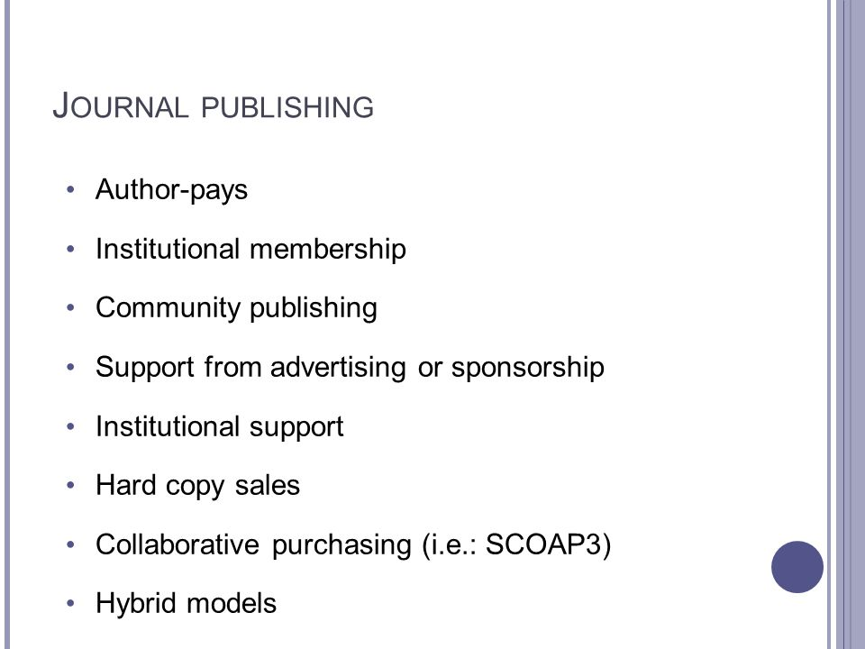 J OURNAL PUBLISHING Author-pays Institutional membership Community publishing Support from advertising or sponsorship Institutional support Hard copy
