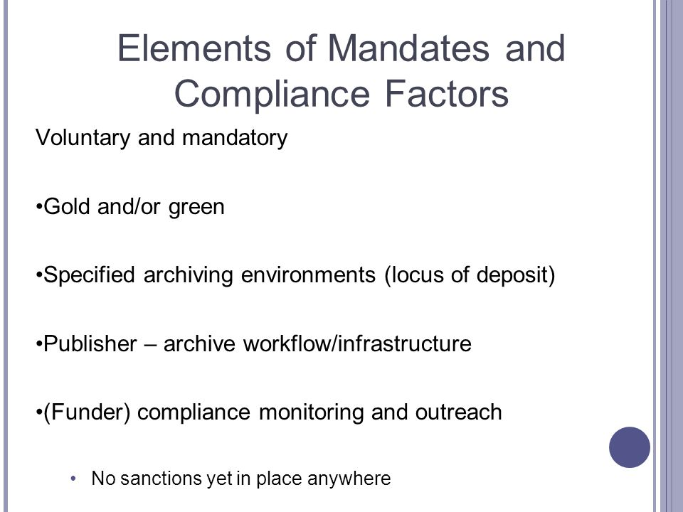 Elements of Mandates and Compliance Factors Voluntary and mandatory Gold and/or green Specified archiving environments (locus of deposit) Publisher –