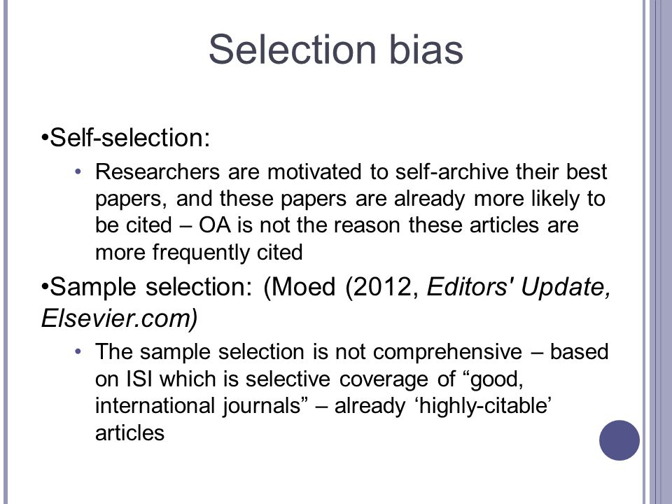 Selection bias Self-selection: Researchers are motivated to self-archive their best papers, and these papers are already more likely to be cited – OA