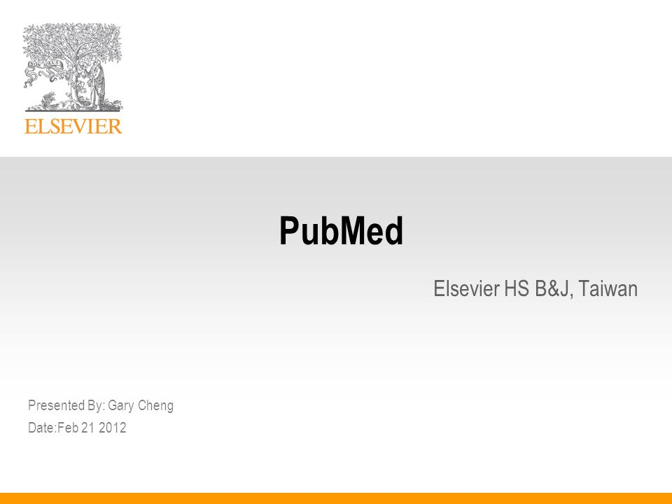 PubMed Elsevier HS B&J, Taiwan Presented By: Gary Cheng Date:Feb 21 2012