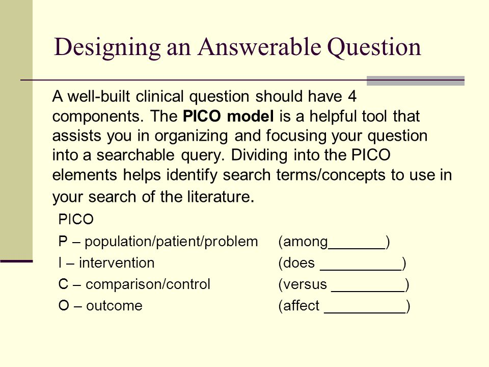 Designing an Answerable Question Clinical scenario: Our patient is a 45-year old female who is experiencing moderate depression.