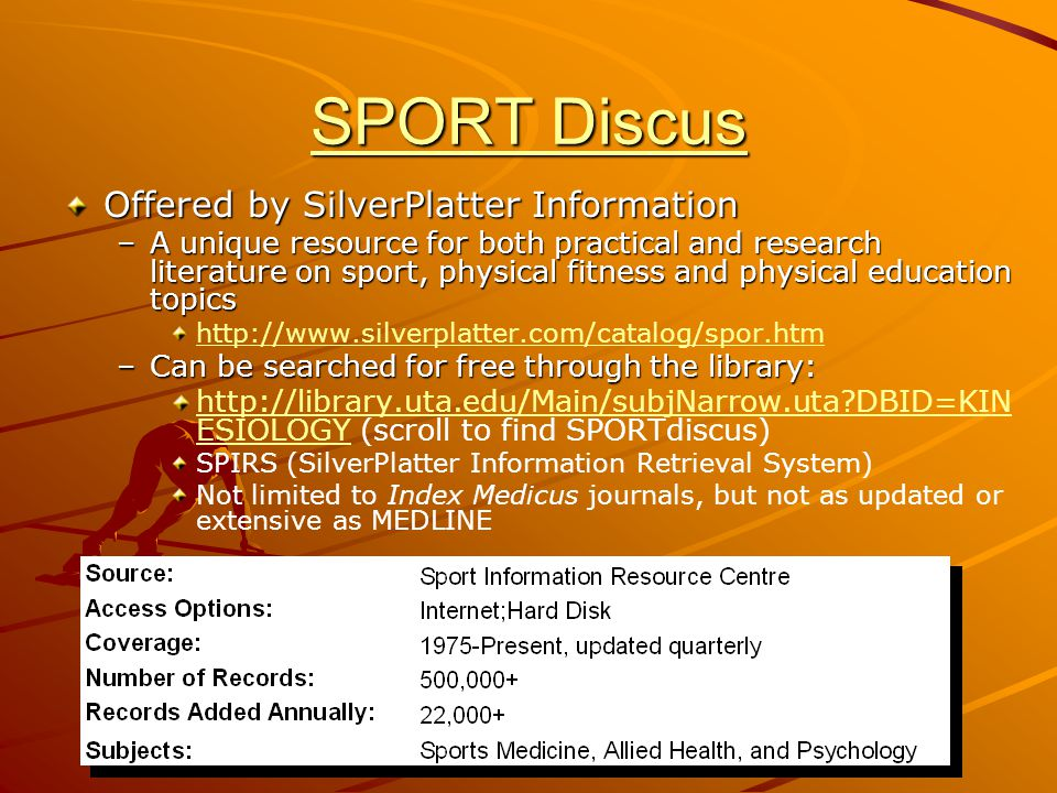 SPORT Discus SPORT Discus Offered by SilverPlatter Information –A unique resource for both practical and research literature on sport, physical fitnes