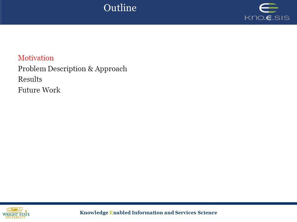 Knowledge Enabled Information and Services Science Motivation Problem Description & Approach Results Future Work Outline