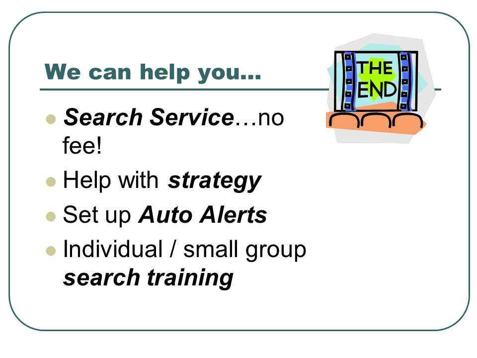 We can help you… Search Service…no fee! Help with strategy Set up Auto Alerts Individual / small group search training