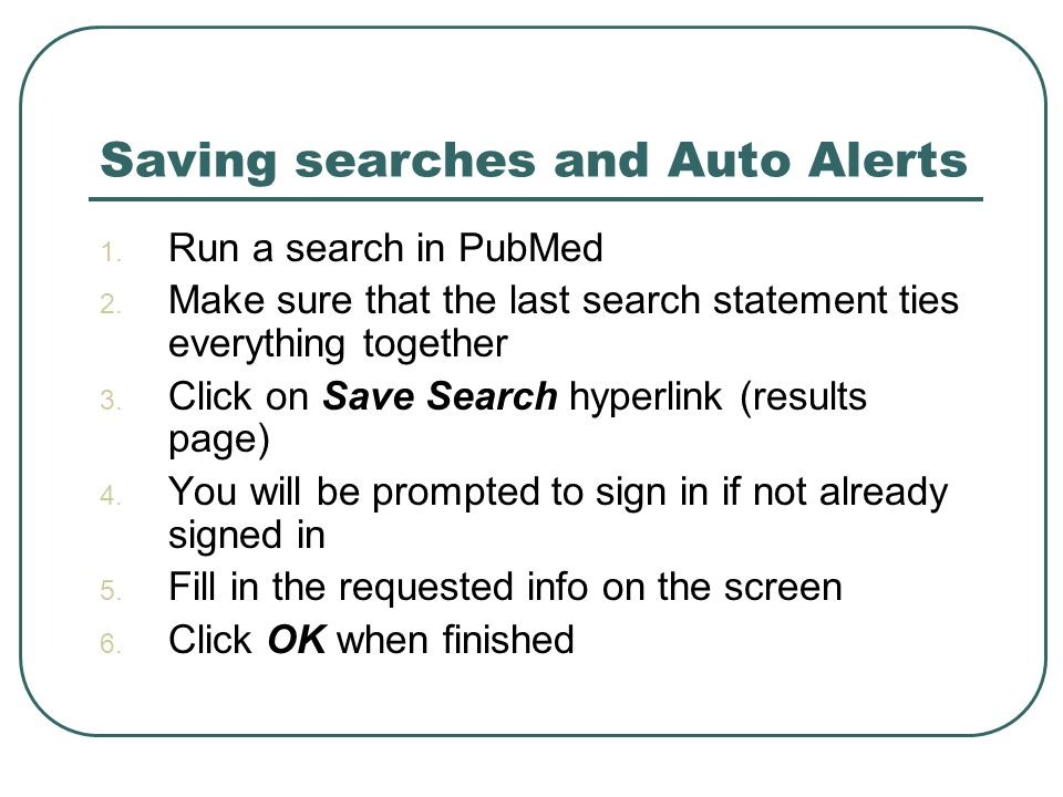 Saving searches and Auto Alerts 1.Run a search in PubMed 2.