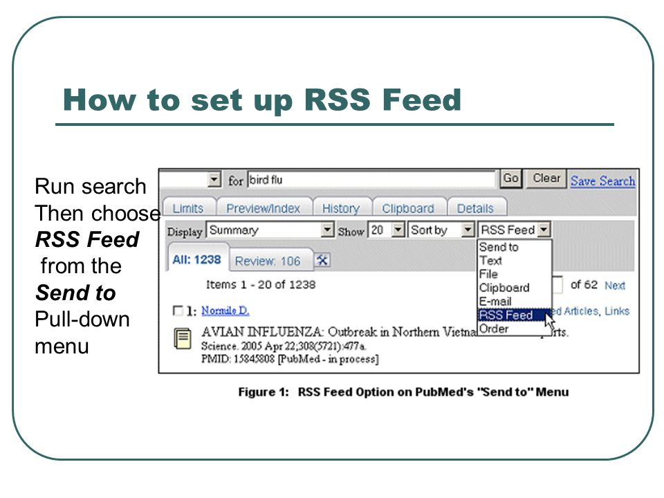How to set up RSS Feed Run search Then choose RSS Feed from the Send to Pull-down menu