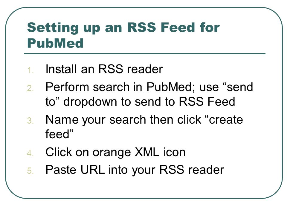 Setting up an RSS Feed for PubMed 1. Install an RSS reader 2.