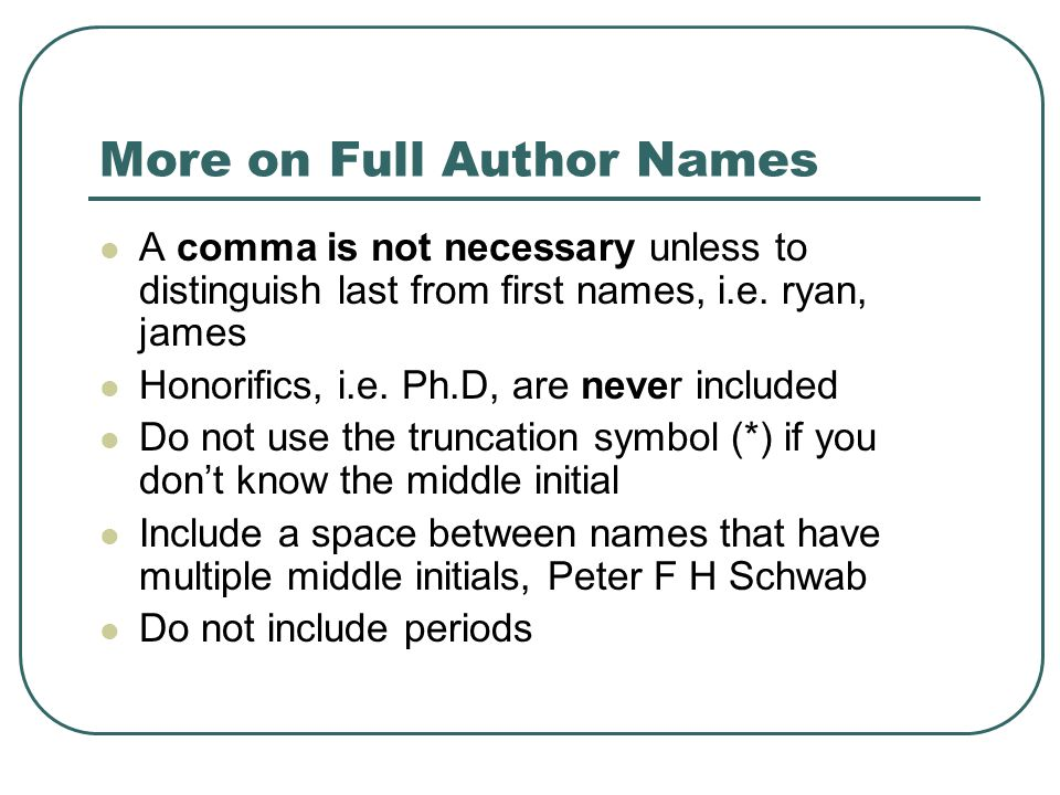 More on Full Author Names A comma is not necessary unless to distinguish last from first names, i.e.