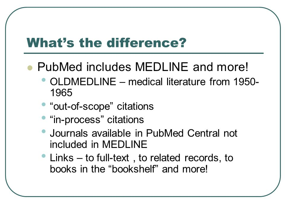 What's the difference.PubMed includes MEDLINE and more.