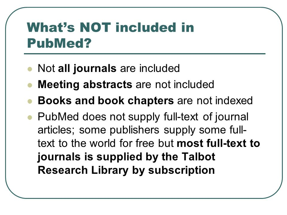 What's NOT included in PubMed.