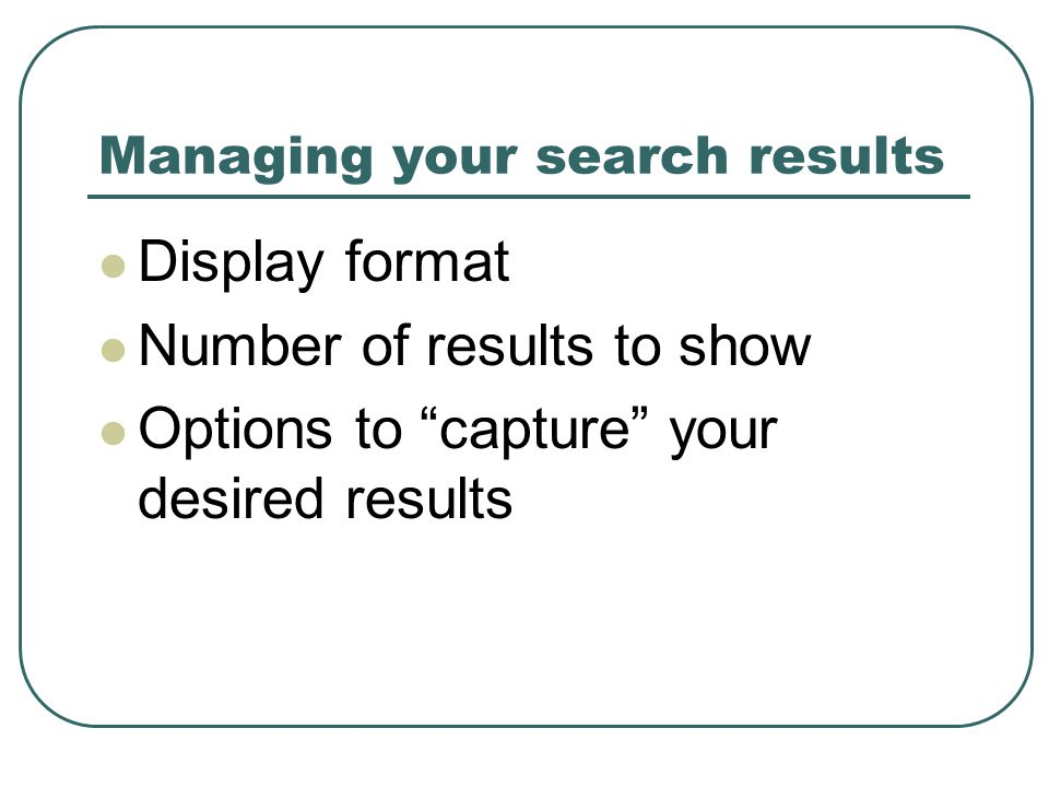 """Managing your search results Display format Number of results to show Options to """"capture"""" your desired results"""