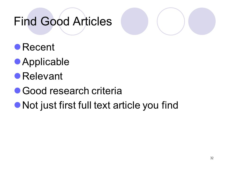 32 Find Good Articles Recent Applicable Relevant Good research criteria Not just first full text article you find
