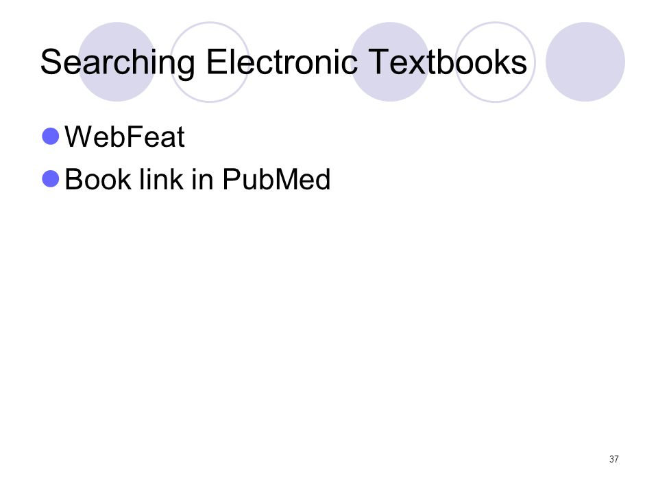 37 Searching Electronic Textbooks WebFeat Book link in PubMed