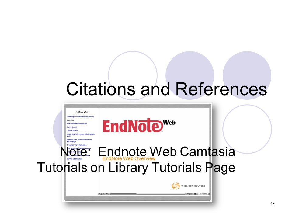 49 Citations and References Note: Endnote Web Camtasia Tutorials on Library Tutorials Page