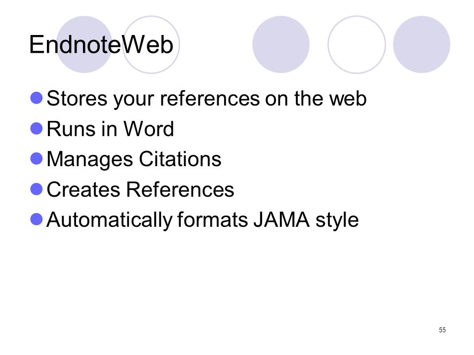 55 EndnoteWeb Stores your references on the web Runs in Word Manages Citations Creates References Automatically formats JAMA style