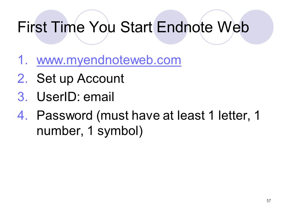 57 First Time You Start Endnote Web 1.www.myendnoteweb.comwww.myendnoteweb.com 2.Set up Account 3.UserID: email 4.Password (must have at least 1 letter, 1 number, 1 symbol)