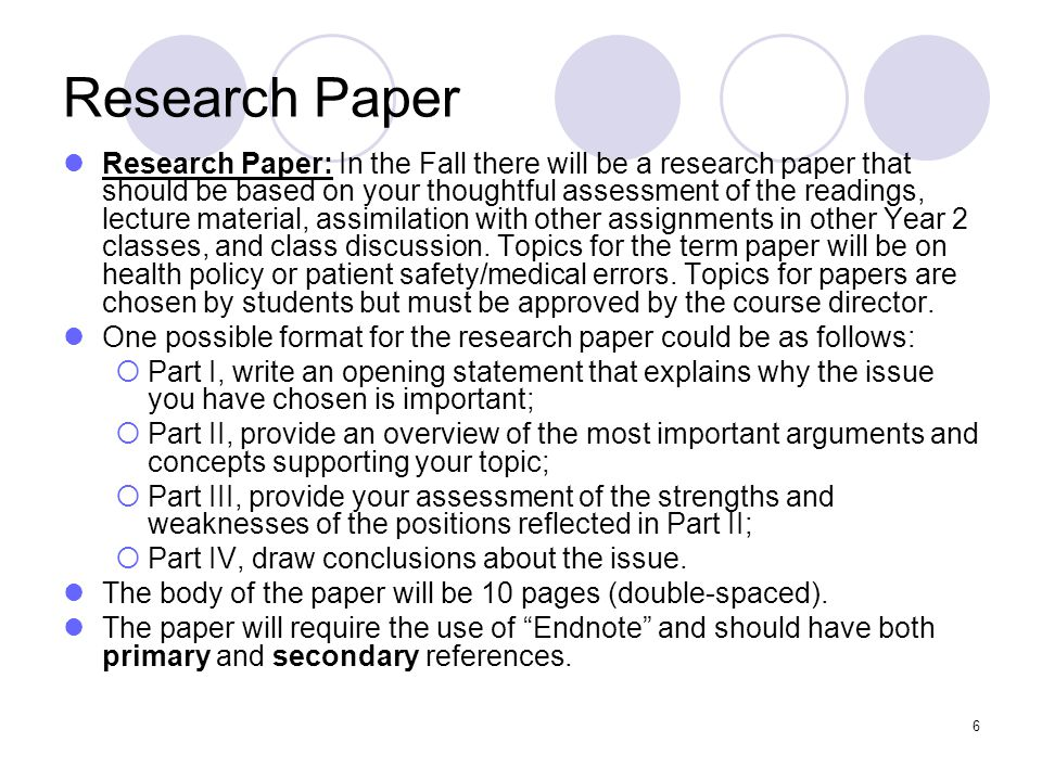 6 Research Paper Research Paper: In the Fall there will be a research paper that should be based on your thoughtful assessment of the readings, lecture material, assimilation with other assignments in other Year 2 classes, and class discussion.