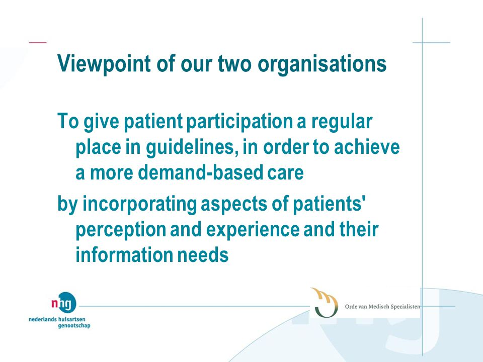Viewpoint of our two organisations To give patient participation a regular place in guidelines, in order to achieve a more demand-based care by incorporating aspects of patients perception and experience and their information needs