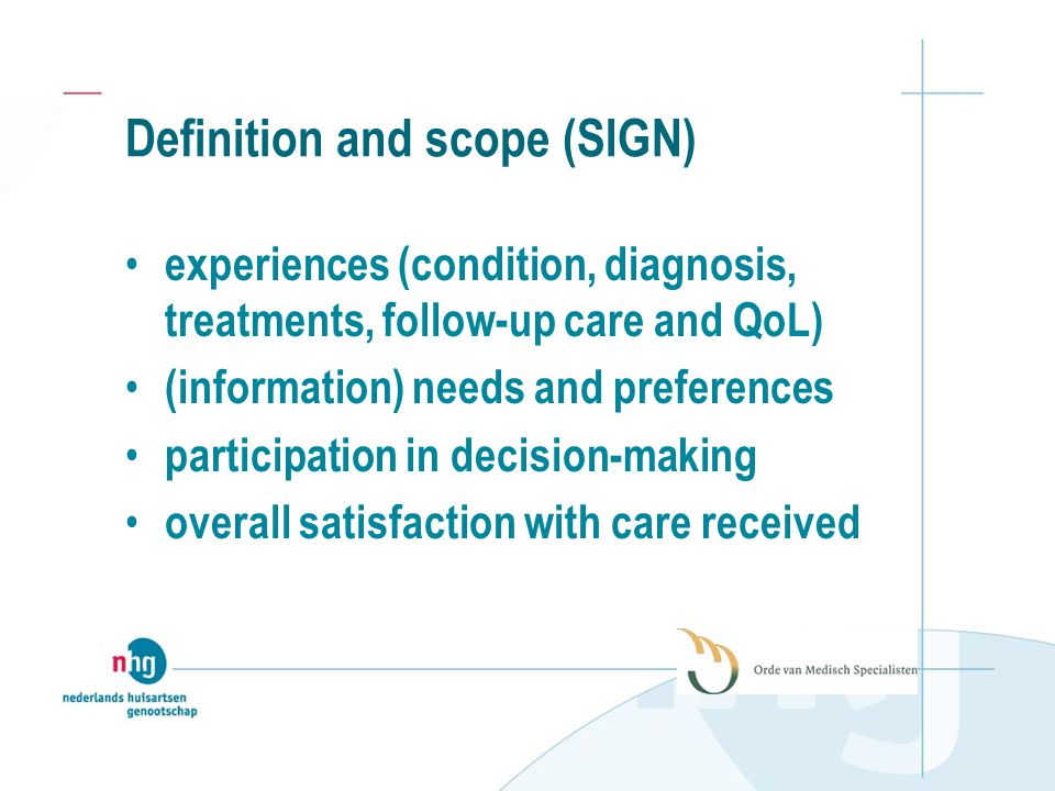 Definition and scope (SIGN) experiences (condition, diagnosis, treatments, follow-up care and QoL) (information) needs and preferences participation in decision-making overall satisfaction with care received