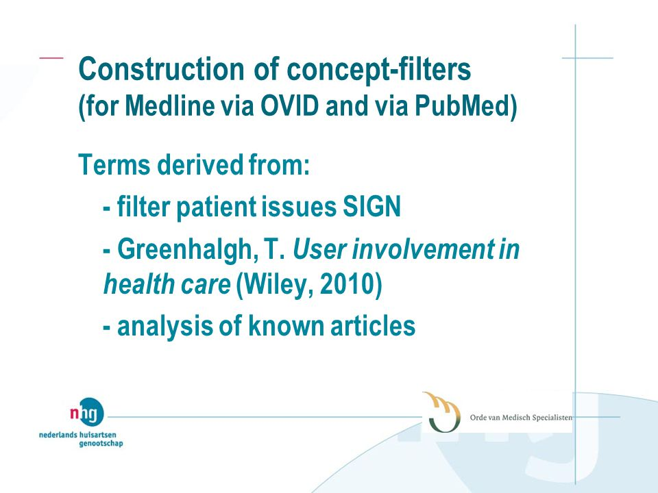 Construction of concept-filters (for Medline via OVID and via PubMed) Terms derived from: - filter patient issues SIGN - Greenhalgh, T.