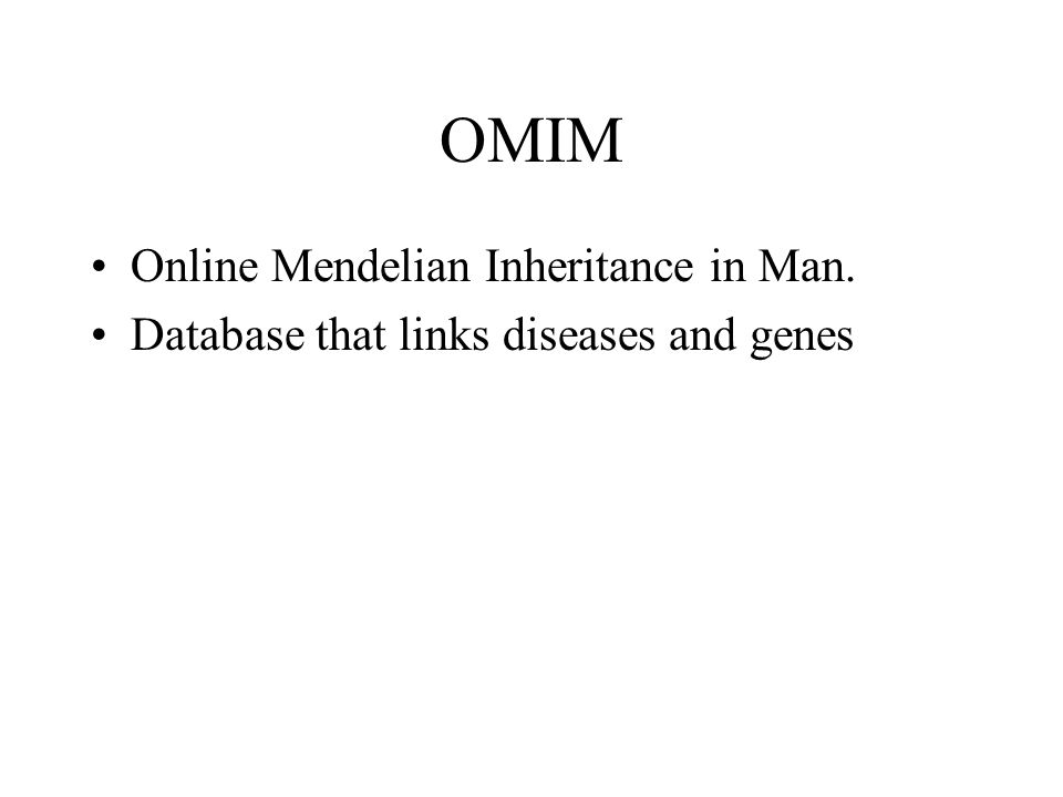 OMIM Online Mendelian Inheritance in Man. Database that links diseases and genes
