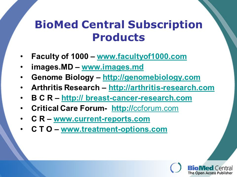 BioMed Central Subscription Products Faculty of 1000 – www.facultyof1000.comwww.facultyof1000.com images.MD – www.images.mdwww.images.md Genome Biolog