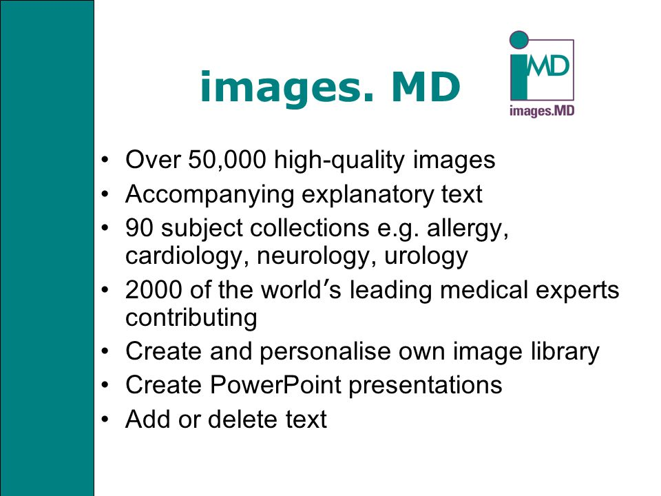 images. MD Over 50,000 high-quality images Accompanying explanatory text 90 subject collections e.g. allergy, cardiology, neurology, urology 2000 of t