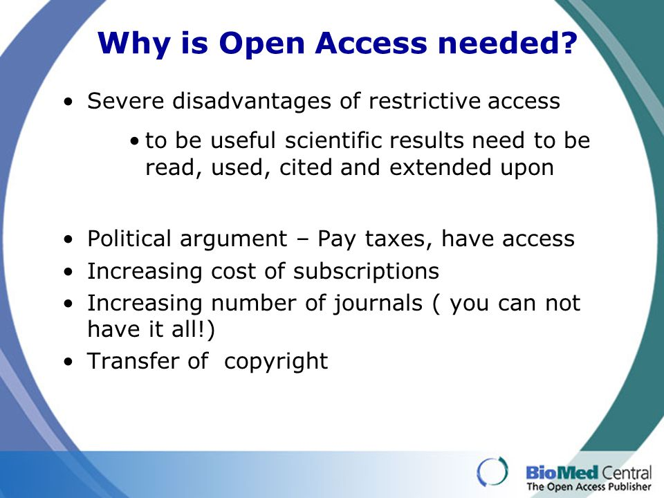Why is Open Access needed? Severe disadvantages of restrictive access to be useful scientific results need to be read, used, cited and extended upon P