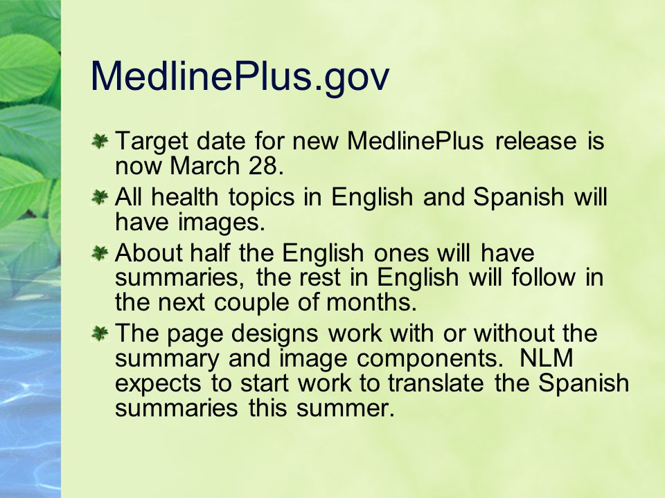 MedlinePlus.gov Target date for new MedlinePlus release is now March 28.