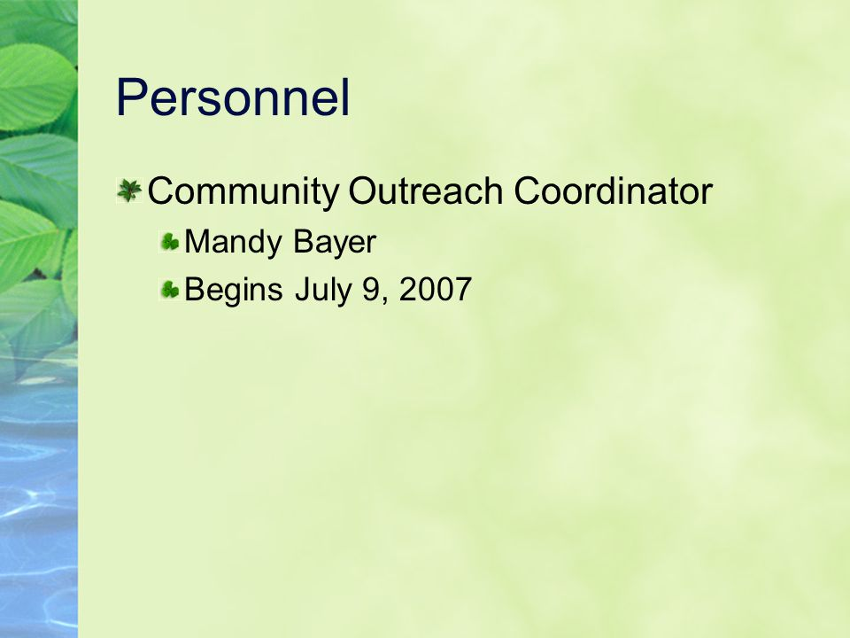 Personnel Community Outreach Coordinator Mandy Bayer Begins July 9, 2007