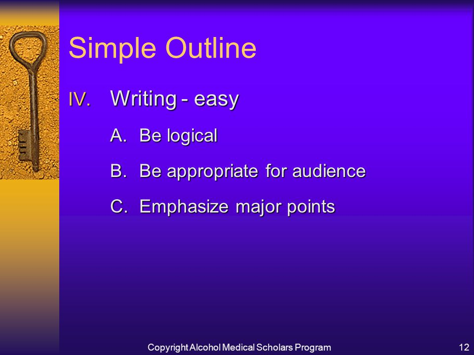 Copyright Alcohol Medical Scholars Program12 Simple Outline IV.