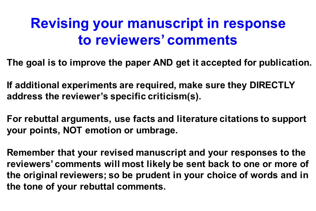 Revising your manuscript in response to reviewers' comments The goal is to improve the paper AND get it accepted for publication.