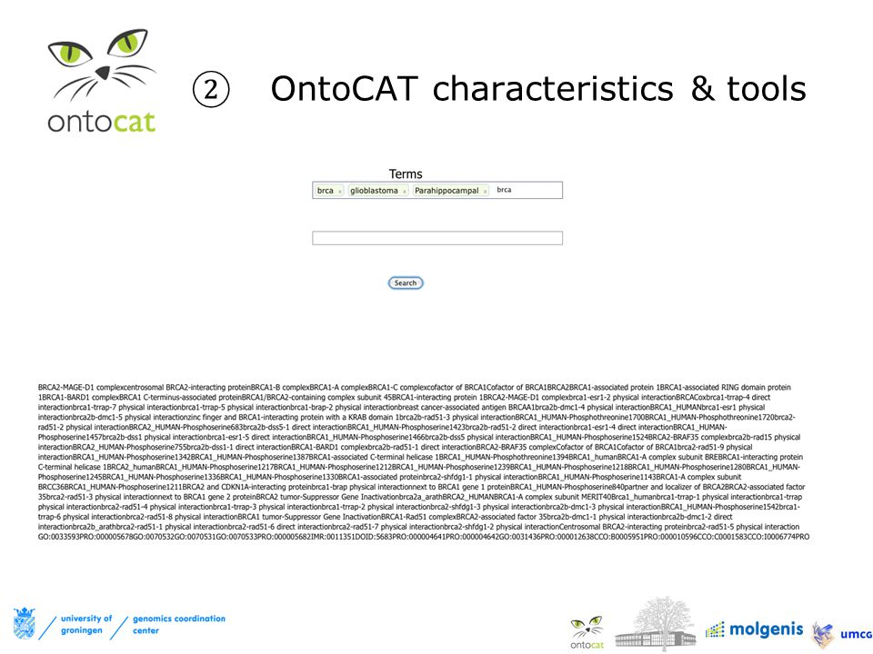  OntoCAT provides synonym & definition lookup across two major implemented ontology services  Supports interoperability using RDF  Class combining multiple ontology resources including different repositories behind single entry point (CompositeOntologyService)  Cache  Ranking  Prioritization  Fallback mechanism if ontology resource unavailable ② OntoCAT characteristics & tools