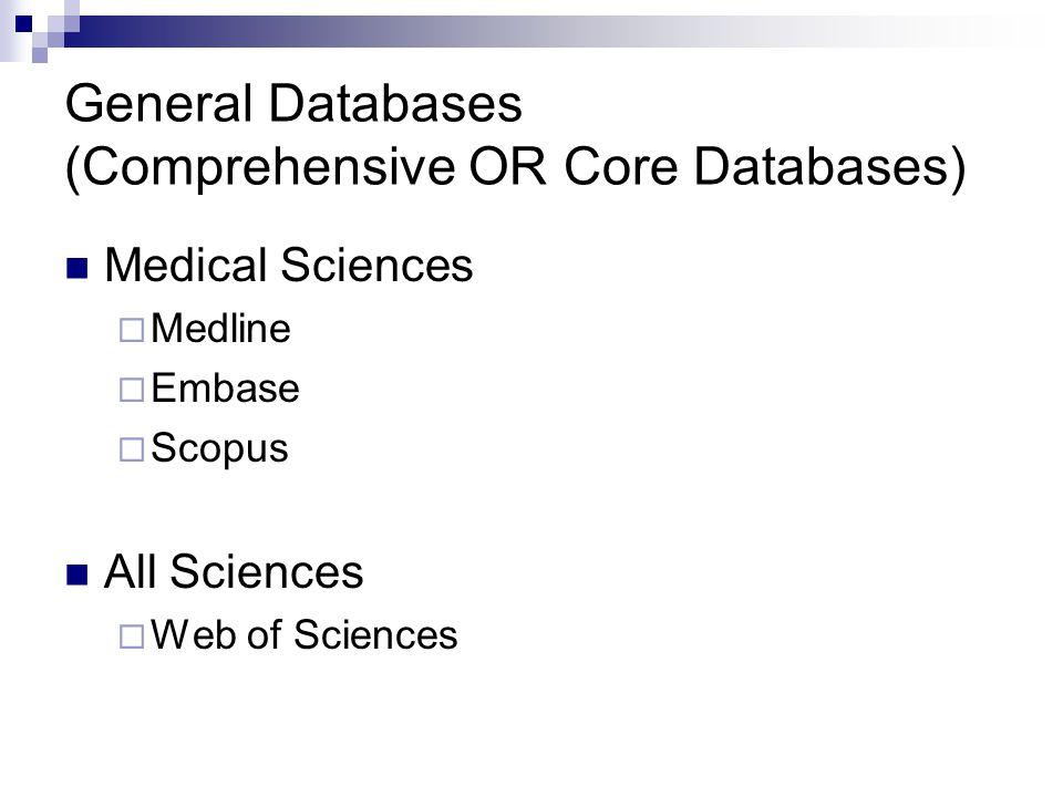 General Databases (Comprehensive OR Core Databases) Medical Sciences  Medline  Embase  Scopus All Sciences  Web of Sciences