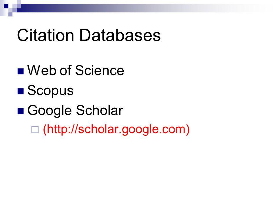 Citation Databases Web of Science Scopus Google Scholar  (http://scholar.google.com)