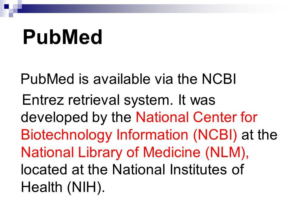 PubMed PubMed is available via the NCBI Entrez retrieval system.