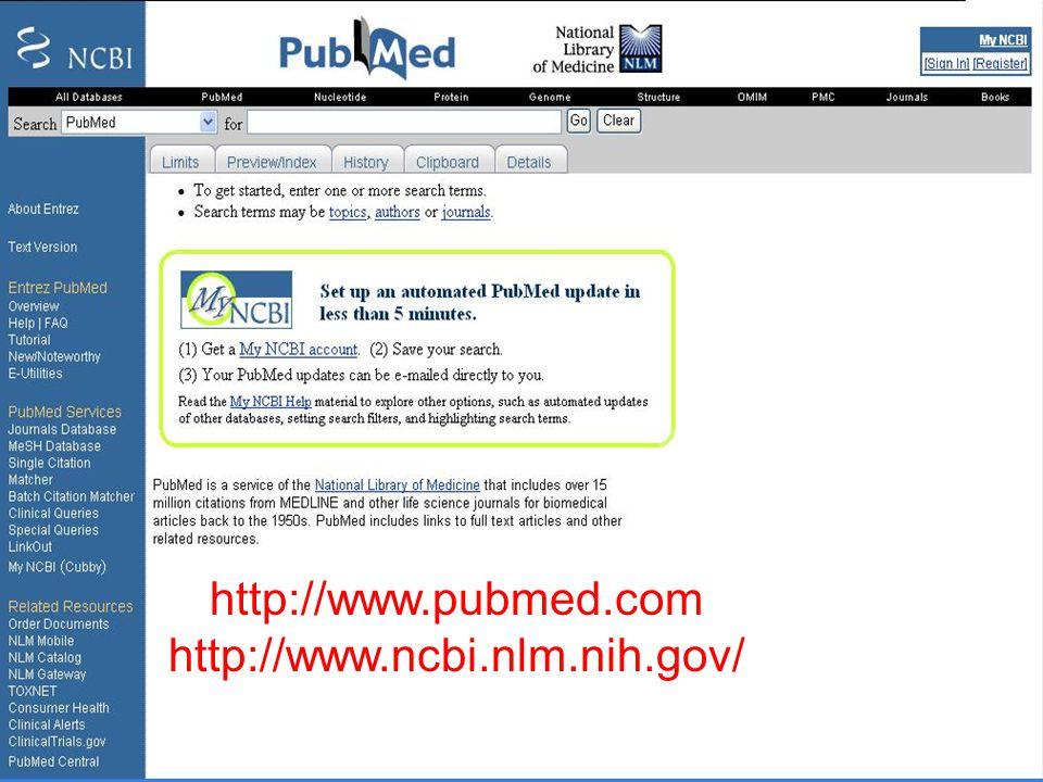 http://www.pubmed.com http://www.ncbi.nlm.nih.gov/