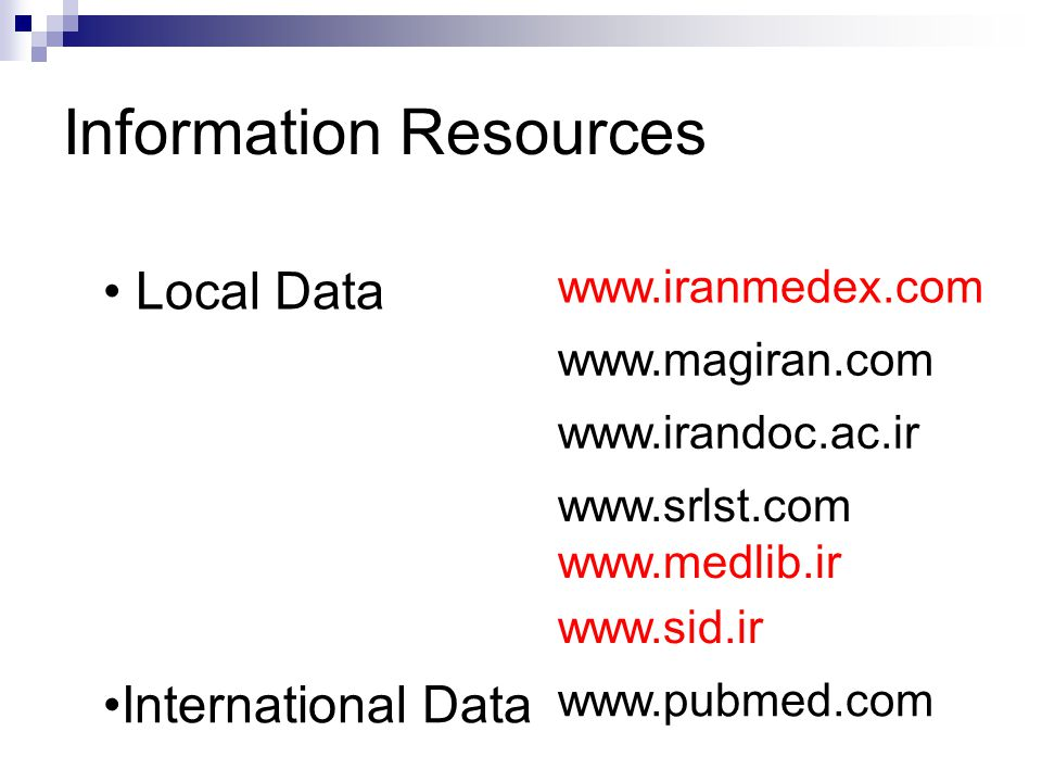 www.iranmedex.com Local Data www.magiran.com www.irandoc.ac.ir www.srlst.com www.medlib.ir www.sid.ir www.pubmed.com International Data Information Resources